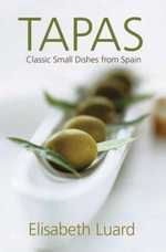 Tapas : Classic Small Dishes from Spain - Elisabeth Luard