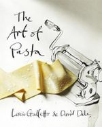 The Art of Pasta : How to Make Your Home a Great Restaurant - Lucio Galletto