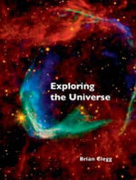 Exploring the Universe : The Illustrated Guide to Cosmology - Brian Clegg