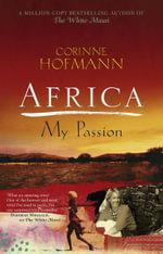 Africa, My Passion - Corinne Hofmann