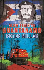 Slow Train to Guantanamo - Peter Millar