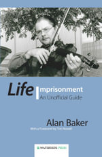 Life Imprisonment : An Unofficial Guide - Alan Baker
