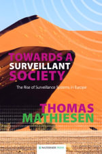 Towards a Surveillant Society : The Rise of Surveillance Systems in Europe - Thomas Mathiesen