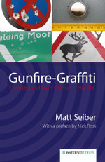 Gunfire-Graffiti : Overlooked Gun Crime in the UK - Matt Seiber