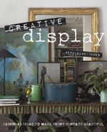 Creative Display : Inspiring ideas to make every surface Beautiful - Geraldine James