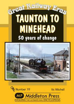 Taunton to Minehead : 50 Years of Change - Vic Mitchell