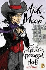 Aldo Moon and the Ghost at Gravewood Hall - Alex Woolf