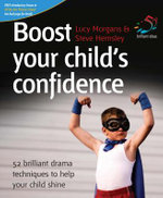 Boost Your Child's Confidence : 52 Brilliant Drama Techniques to Help Your Child Shine - Lucy Morgans