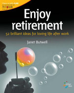 Enjoy retirement : 52 brilliant ideas for loving life after work - Janet Butwell