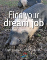 Find Your Dream Job : 52 Brilliant Little Ideas for Total Career Happiness - Ken Langdon