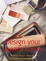 Design Your Dream Home : Interior Design Ideas for House and Home Makeovers - Infinite Ideas