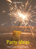 Party Ideas : How to Plan the Perfect Party - Infinite Ideas