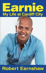 Earnie : My Life at Cardiff City - Robert Earnshaw