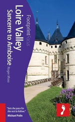 Loire Valley: Sancerre to Amboise Footprint Focus Guide : (includes Orleans, Blois, Chambord & Chenonceaux) - Roger Moss