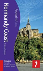 Normandy Coast Footprint Focus Guide : (includes Caen, the Landing Beaches & Mont St Michel) - Andrew Sanger