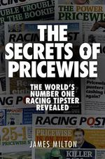 The Secrets of Pricewise : The World's Number One Racing Tipster Revealed - James Milton
