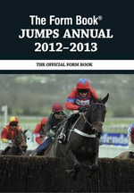 The Form Book Jumps Annual 2012-2013 : The Legendary Race Team