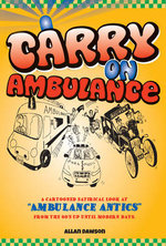 Carry on Ambulance : A Cartooned Satirical Look at the Ambulance Service from the 1960s to the Present Day - Allan Dawson