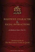 Righteous Character & Social Interactions : Al-Minhaj Al-Sawi Part 2 - Dr Muhammad Tahir-ul-Qadri