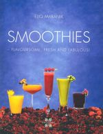 Smoothies : Flavoursome, Fresh and Fabulous! - Eliq Maranik