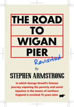 The Road to Wigan Pier Revisited - Stephen Armstrong