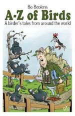 A-Z of Birds : A Birder's Tales from Around the World - Bo Beolens