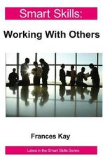 Smart Skills : Working with Others - Frances Kay