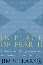In Place of Fear II : A Socialist Programme for an Independent Scotland - Jim Sillars