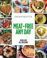 Meat-Free Any Day - Sarah Beattie