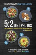 5:2 Diet Photos : 600 Food Photos, 60 Low-Calorie Recipes & 30 Snack Ideas - Chris Cheyette