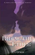 Riding the Ether : Lakeland Heatwave - K. D. Grace