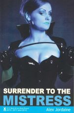 Surrender to the Mistress : A Collection of Four Erotic Novellas - Alex Jordaine
