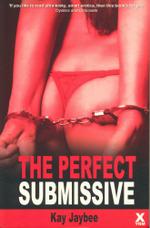 The Perfect Submissive : The Perfect Submissive Trilogy - Kay Jaybee