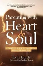 Parenting with Heart & Soul : A Parent's Guide to Emotional Freedom with EFT - Kelly Burch
