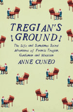 Tregians Ground : The Life and Sometimes Secret Adventures of Francis Tregian, Gentleman and Musician - Anne Cuneo