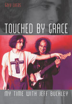 Touched by Grace : My Time with Jeff Buckley - Gary Lucas