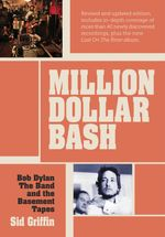 Million Dollar bash : Bob Dylan, the Band, and the Basement Tapes - Sid Griffin