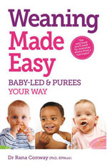 Weaning Made Easy : All you need to know about spoon feeding and baby-led weaning - get the best of both worlds - Rana Conway