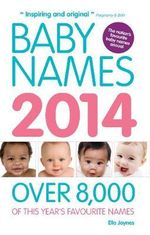 Baby Names 2014 : A Guide to Understanding the Teenage Years (2nd Ed... - Ella Joynes