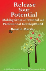 Release Your Potential : Making Sense of Personal and Professional Development - Rosalie Marsh