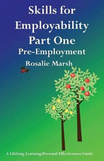 Skills for Employability Part One: Part one : Pre-Employment - Rosalie Marsh