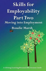 Skills for Employability: Part 2 : Moving into Employment - Rosalie Marsh