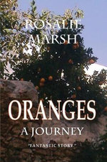 Oranges : A Journey - Rosalie Marsh