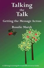 Talking the Talk : Getting the Message Across - Rosalie Marsh