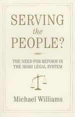 Serving the People? : The Need for Reform in the Irish Legal System - Michael Williams