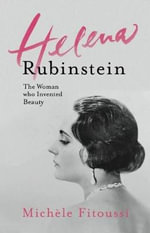 Helena Rubinstein : The Woman Who Invented Beauty - Michele Fitoussi