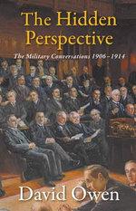 The Hidden Perspective : The Military Conversations 1906-1914 - David Owen