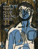 Keith Vaughan: Figure and Ground : Drawings, Prints and Photographs 1935 - 62 - Simon Pierse