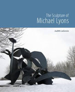 The Sculpture of Michael Lyons - Judith LeGrove