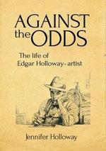 Against the Odds : The Life of Edgar Holloway - Artist - Jennifer Holloway